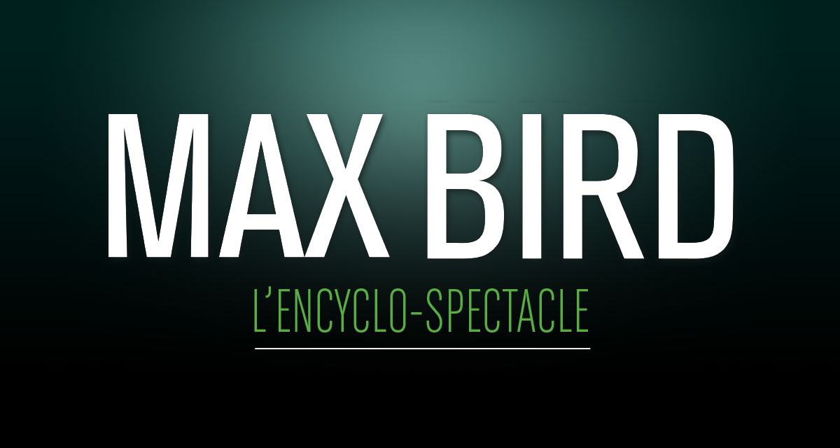 Max Bird L'encyclo-spectacle